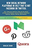 New Social Network Platforms In 2017 That Is Not Facebook or Twitter: Get tons of traffic and sales from other platforms, Social Media Strategy