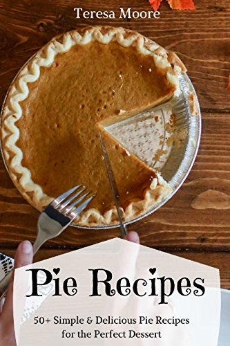 Pie Recipes: 50+ Simple & Delicious Pie Recipes for the Perfect Dessert (Healthy Food)