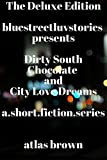 Dirty South Chocolate and City Love Dreams: bluestreetluvstories (The Deluxe Edition Book 2)