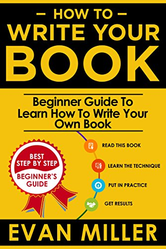How To Write Your Book: Beginner Guide To Learn How To Write Your Own Book