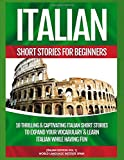 Italian Short Stories  For Beginners: 10 Thrilling and Captivating  Italian Stories  to Expand Your Vocabulary and Learn Italian  While Having Fun