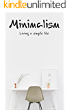 Minimalism: Living a Simple LIfe (English Edition)
