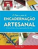 O Passo a Passo Da Encadernacao Artesanal: O Livro Pratico Para Apaixonados Por Arte