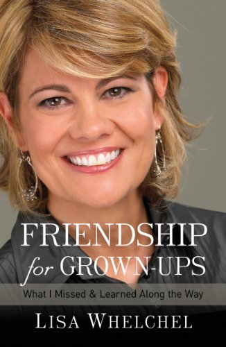 Friendship for Grown-Ups: What I Missed and Learned Along the Way