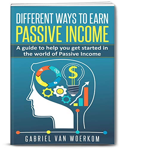 Different ways to earn Passive Income: A guide to help you get started in the world of Passive Income por van Woerkom, Gabriel