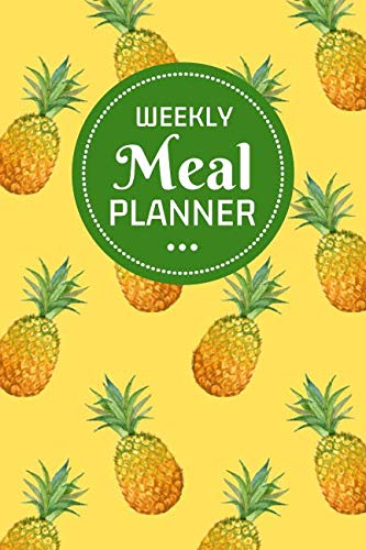 Weekly Meal Planner: With Grocery List / 52 Weeks / Create Meal Plans For Budgeting, Weight Loss, A Busy Family Or For One Person / Yellow Pineapple Design by Victoria Logan