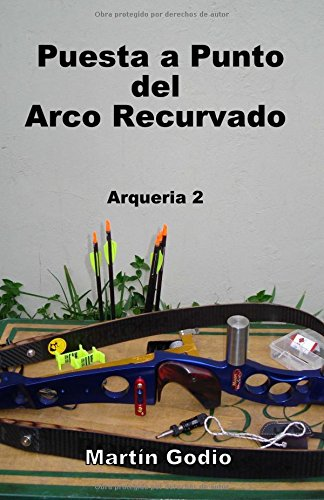 Descargar Libro Puesta A Punto Del Arco Recurvado.: Arqueria 2: Volume 2 Martin Godio