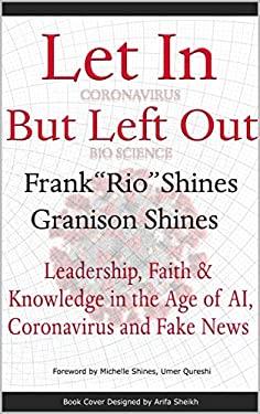 Let in But Left Out: Leadership, Faith & Knowledge in the Age of AI, Coronavirus & Fake News