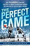 img - for The Perfect Game: How Villanova's Shocking 1985 Upset of Mighty Georgetown Changed the Landscape of College Hoops Forever book / textbook / text book