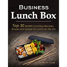Business Lunch Box: Top 30 SMART Lunchbox Recipes, Simple and Unique for Lunch on the Go!