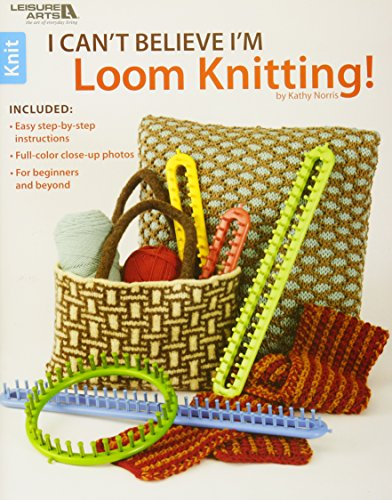 I Can't Believe I'm Loom Knitting  (Leisure Arts #5250) by LEISURE ARTS