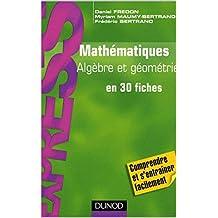 Mathématiques Algèbre et géométrie en 30 fiches (French Edition)