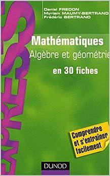 Mathématiques Algèbre et géométrie en 30 fiches (French Edition) by [FREDON, Daniel , MAUMY-BERTRAND, Myriam , BERTRAND, Frédéric ]