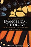 New Perspectives for Evangelical Theology: Engaging with God, Scripture, and the World, , 0415477328