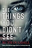 img - for The Things You Didn't See: An emotional psychological suspense novel where nothing is as it seems book / textbook / text book