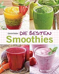Die besten Smoothies. Powersmoothies, Grüne Smoothies, Fruchtsmoothies,...