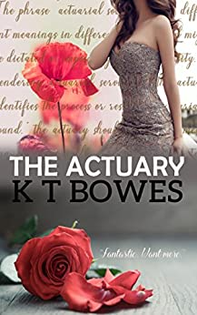 The Actuary: A Rural English Mystery (The Calculated Risk Book 1) by [Bowes, K T]