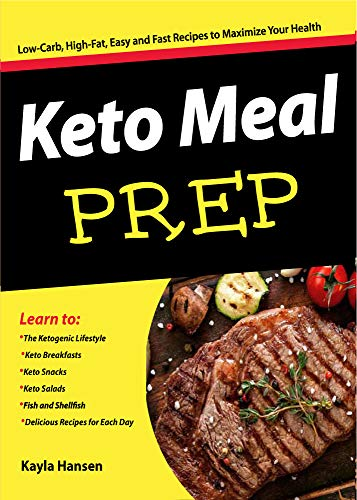 Keto Meal Prep: Low-Carb, High-Fat, Easy and Fast Keto Recipes to Maximize Your Health by Kayla Hansen