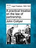 A practical treatise on the law of Partnership, John Collyer, 1240141084