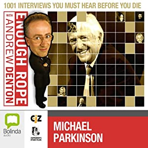 Enough Rope with Andrew Denton: Sir Michael Parkinson Radio/TV Program