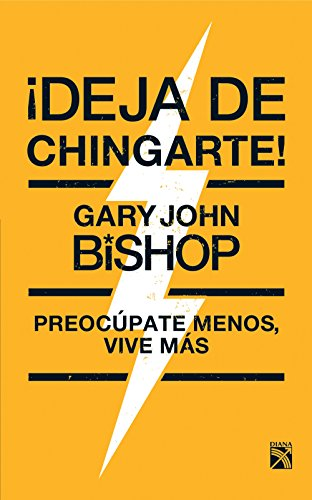 ¡Deja de chingarte! (Spanish Edition) by [Bishop, Gary John]