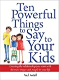 img - for Ten Powerful Things to Say to Your Kids: Creating the relationship you want with the most important people in your life book / textbook / text book