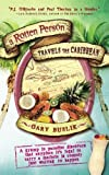 A Rotten Person Travels the Caribbean: A Grump in Paradise Discovers that Anyplace it's Legal to Carry a Machete is Comedy Just Waiting to (Travelers' Tales)