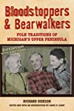 img - for Bloodstoppers and Bearwalkers: Folk Traditions of Michigan s Upper Peninsula book / textbook / text book