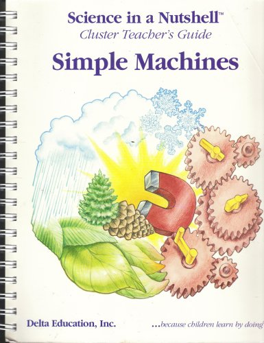 Simple Machines, Science in a Nutshell, Cluster Teacher's Guide (Including the following Science in a Nutshell Titles: clever levers, gears at work, pulley power, wheels at work, work: plane & simple) (Simple Guide Machines Teachers)