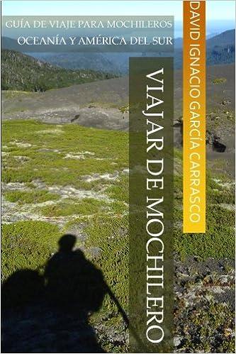 Viajar de mochilero: Guía de viaje para mochileros. Oceanía y América del Sur. (Spanish Edition): David Ignacio García Carrasco: 9781512157949: Amazon.com: ...