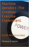 Machine Aerobics -The Creative Exercise Experiment: Smith Machine (Abs)