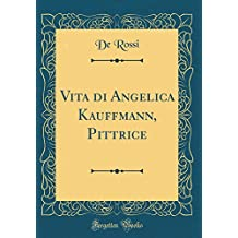 Vita Di Angelica Kauffmann, Pittrice (Classic Reprint)