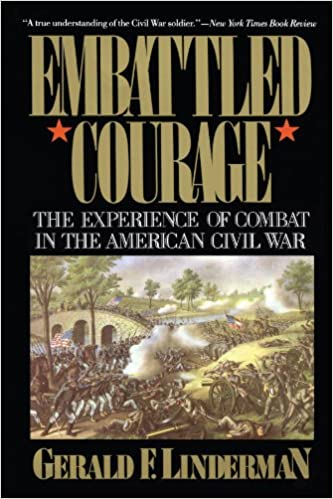 Image result for (Embattled Courage: The Experience of Combat in the American Civil War, Gerald F. Linderman,