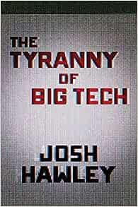 Amazon.com: The Tyranny of Big Tech (9781684512393): Hawley, Josh: Books