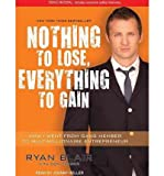 img - for [ Nothing to Lose, Everything to Gain: How I Went from Gang Member to Multimillionaire Entrepreneur - IPS ] By Blair, Ryan ( Author ) [ 2011 ) [ Compact Disc ] book / textbook / text book