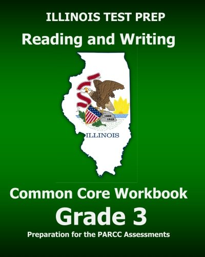 ILLINOIS TEST PREP Reading and Writing Common Core Workbook Grade 3: Preparation for the PARCC Assessments