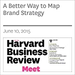 A Better Way to Map Brand Strategy | Niraj Dawar,Charan K. Bagga