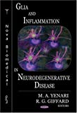 Glia and Inflammation in Neurodegenerative Disease, Yenari, M. A. and Giffard, Rona Greenberg, 1594549842