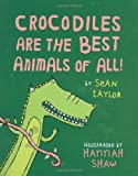 Crocodiles Are the Best Animals of All!, Sean Taylor, 1845079043