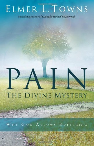 Pain: The Divine Mystery: Why God Allows Suffering by [Towns, Elmer]