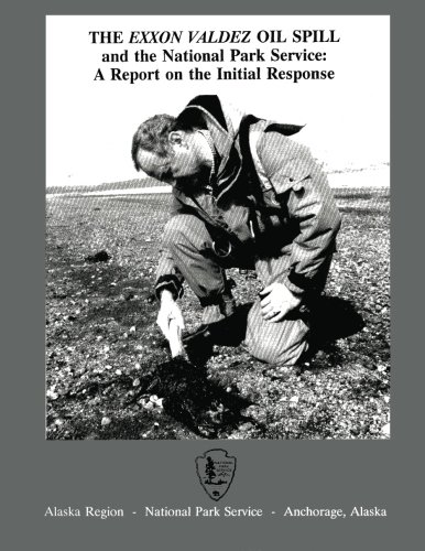 The Exxon Valdez Oil Spill and the National Park Service: A Report on the Initial Response (Spill Oil Response)