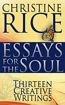 Essays for the Soul: Thirteen Creative Writings by [Rice, Christine]