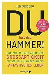 Du bist der Hammer!: Hör endlich auf, an deiner Großartigkeit zu zweifeln, und beginn ein fantastisches Leben (German Edition)