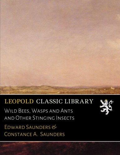 Read Online Wild Bees, Wasps and Ants and Other Stinging Insects PDF ePub ebook