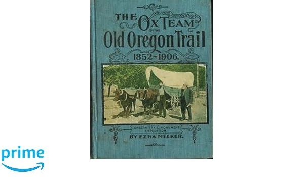 Ox Team On The Oregon Trail Ezra Meeker 9781985716179 Amazon