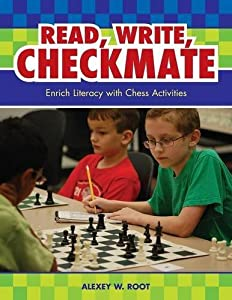 Read, Write, Checkmate: Enrich Literacy with Chess Activities by Alexey W. Root (2009-03-20)