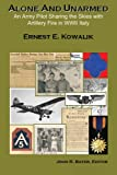 img - for Alone & Unarmed: An Army Pilot Sharing the Skies with Artillery Fire in WWII Italy book / textbook / text book