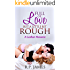 LESBIAN ROMANCE: Full Of Love But A Little Bit Rough (Lesbian Romance, LGBT, threesome, menage, bbw, new adult, college, contemporary, dating, sport, holiday) ... dating, valentine, sport, holiday)