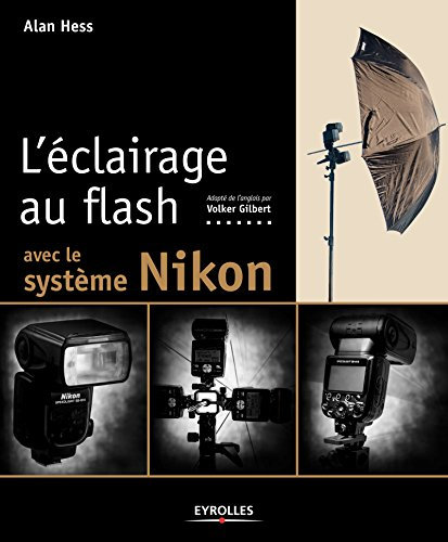 L'éclairage au flash avec le système Nikon (French Edition)