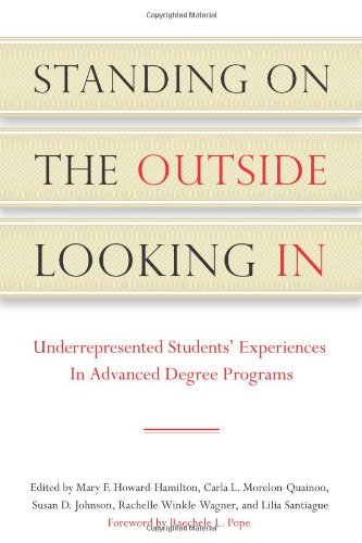 Standing on the Outside Looking In: Underrepresented Students' Experiences in Advanced Degree Programs